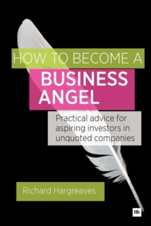 How To Become A Business Angel : Practical advice for aspiring investors in unquoted companies, Paperback Book
