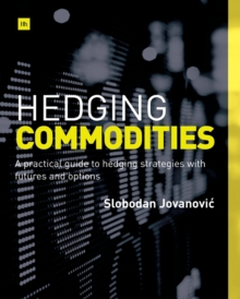 Hedging Commodities : A practical guide to hedging strategies with futures and options, Paperback Book