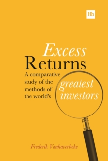 Excess Returns : A comparative study of the methods of the world's greatest investors, Hardback Book