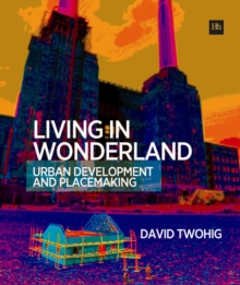 Living in Wonderland : Urban development and placemaking, Paperback Book
