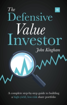 The Defensive Value Investor : A complete step-by-step guide to building a high-yield, low-risk share portfolio, Paperback / softback Book