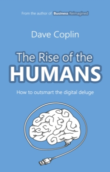 The Rise of the Humans : How to outsmart the digital deluge, Paperback / softback Book