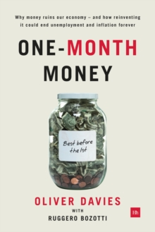 One-Month Money : Why money ruins our economy - and how reinventing it could end unemployment and inflation forever, Hardback Book