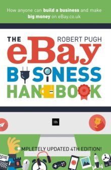 The eBay Business Handbook : How anyone can build a business and make big money on eBay.co.uk, Paperback / softback Book