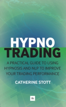 Hypnotrading : A Practical Guide to Using Hypnosis and NLP to Improve Your Trading Performance, Paperback Book