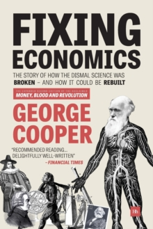 Fixing Economics : The Story of How the Dismal Science Was Broken - And How it Could be Rebuilt, Paperback Book