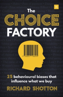 The Choice Factory : 25 behavioural biases that influence what we buy, Paperback / softback Book