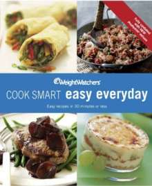 Weight Watchers Cook Smart Easy Everyday : Easy Recipes in 30 Minutes or Less, All Updated with ProPoints Values, Paperback Book