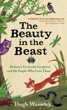 The Beauty in the Beast : Britain's Favourite Creatures and the People Who Love Them, Hardback Book