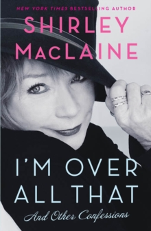 I'm Over All That : and Other Confessions, Paperback / softback Book