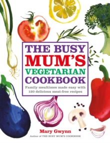 The Busy Mum's Vegetarian Cookbook, Hardback Book