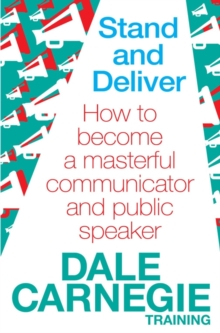 Stand and Deliver : How to Become a Masterful Communicator and Public Speaker, Paperback Book