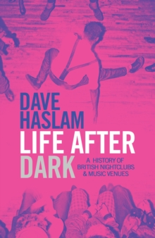 Life After Dark : A History of British Nightclubs & Music Venues, Hardback Book