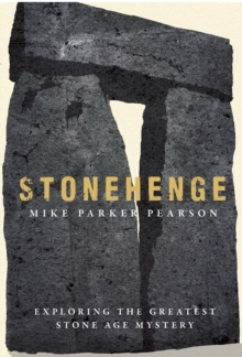 Stonehenge : Exploring the greatest Stone Age mystery, Paperback Book