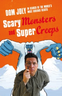 Scary Monsters and Super Creeps : In Search of the World's Most Hideous Beasts, Paperback Book