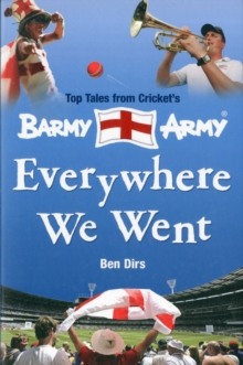 Everywhere We Went : Top Tales from Cricket's Barmy Army, Paperback Book