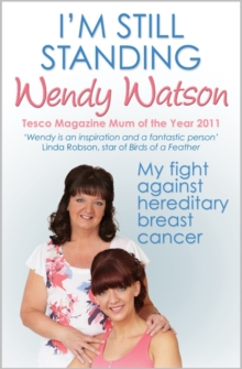 I'm Still Standing : My Fight Against Hereditary Breast Cancer, Paperback Book