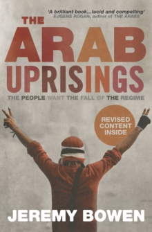 The Arab Uprisings : The People Want the Fall of the Regime, Paperback Book