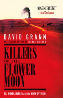 Killers of the Flower Moon : Oil, Money, Murder and the Birth of the FBI, Hardback Book