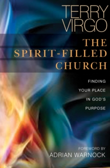 The Spirit-Filled Church : Finding your place in God's purpose, Paperback Book