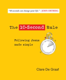 The 10-Second Rule : Following Jesus made simple, Hardback Book