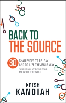 Back to the Source : 30 challenges to be, say and do life the Jesus way...when you are not th, Paperback / softback Book