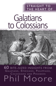Straight to the Heart of Galatians to Colossians : 60 bite-sized insights, Paperback / softback Book