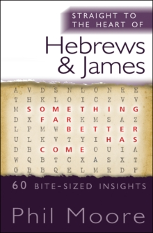 Straight to the Heart of Hebrews and James : 60 bite-sized insights, Paperback / softback Book