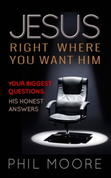 Jesus, Right Where You Want Him : Your biggest questions. His honest answers, Paperback / softback Book