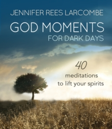 God Moments for Dark Days : 40 meditations to lift your spirits, Hardback Book