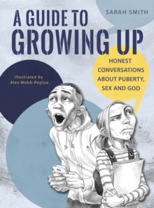 A Guide to Growing Up : Honest conversations about puberty, sex and God, Paperback Book