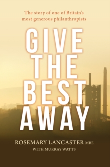 Give the Best Away : The Story of One of Britain's Most Generous Philanthropists, Hardback Book