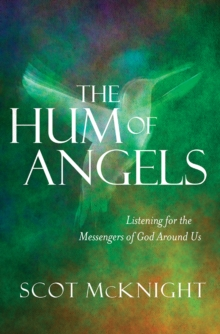 The Hum of Angels : Listening for the Messengers of God Around Us, Paperback / softback Book
