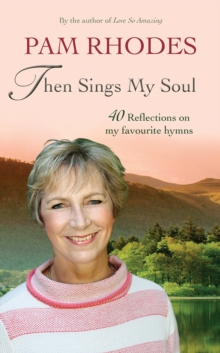 Then Sings My Soul : 40 Reflections on my favourite hymns, Paperback / softback Book