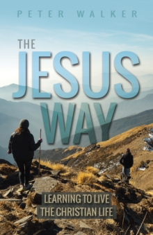 The Jesus Way : Learning to Live the Christian Life, Paperback / softback Book