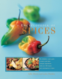 Cook's Encyclopedia of Spices : The Definitive Cook's Guide to Spices and Other Aromatic Ingredients, with Over 100 Classic and Contemporary Recipes, Hardback Book