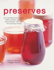Preserves : The Complete Book of Jams, Jellies, Pickles, Relishes and Chutneys with Over 150 Stunning Recipes, Hardback Book