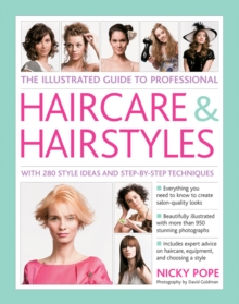 The Illustrated Guide to Professional Haircare & Hairstyles : With 280 Style Ideas and Step-by-Step Techniques, Hardback Book