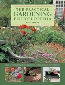 The Practical Gardening Encyclopedia : A Step-by-Step Guide to Achieving Gardening Success, Shown in 950 Photographs, Paperback Book