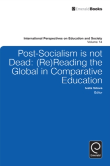 Post-socialism is Not Dead : Reading the Global in Comparative Education, Hardback Book