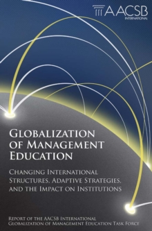Globalization of Management Education : Changing International Structures, Adaptive Strategies, and the Impact on Institutions, Hardback Book