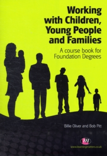 Working with Children, Young People and Families : A course book for Foundation Degrees, Paperback / softback Book