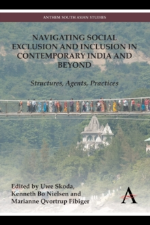Navigating Social Exclusion and Inclusion in Contemporary India and Beyond : Structures, Agents, Practices, Hardback Book