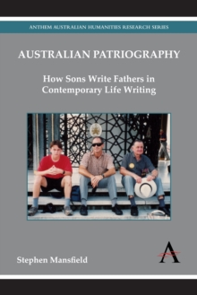 Australian Patriography : How Sons Write Fathers in Contemporary Life Writing, Hardback Book