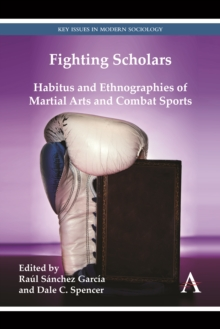 Fighting Scholars : Habitus and Ethnographies of Martial Arts and Combat Sports, Hardback Book