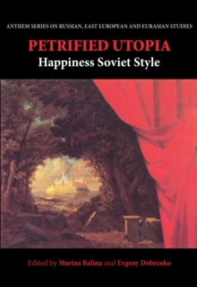 Petrified Utopia : Happiness Soviet Style, Paperback Book