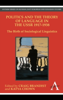 Politics and the Theory of Language in the USSR 1917-1938 : The Birth of Sociological Linguistics, Paperback Book
