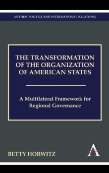 The Transformation of the Organization of American States : A Multilateral Framework for Regional Governance, Paperback / softback Book