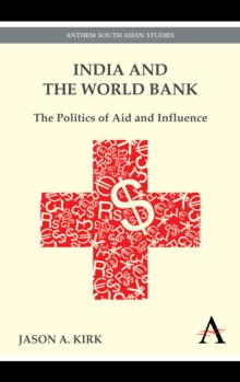 India and the World Bank : The Politics of Aid and Influence, Paperback Book