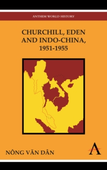 Churchill, Eden and Indo-China, 1951-1955, Paperback / softback Book